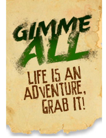 gimme all life is an adventure selvatica